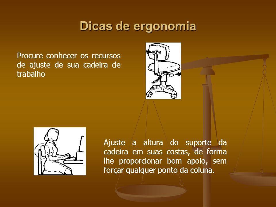 Dicas de ergonomiaProcure conhecer os recursos de ajuste de sua cadeira de trabalho.