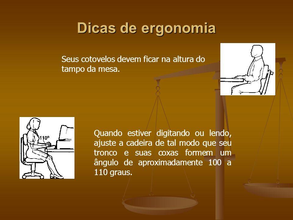 Dicas de ergonomiaSeus cotovelos devem ficar na altura do tampo da mesa.