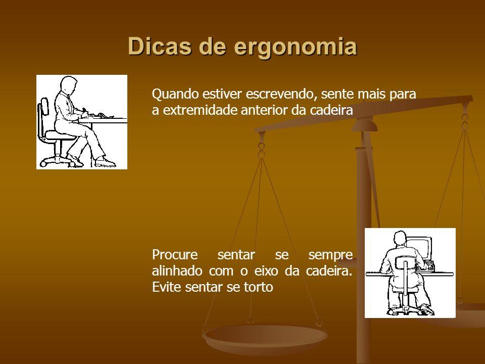 Dicas de ergonomiaQuando estiver escrevendo, sente mais para a extremidade anterior da cadeira.