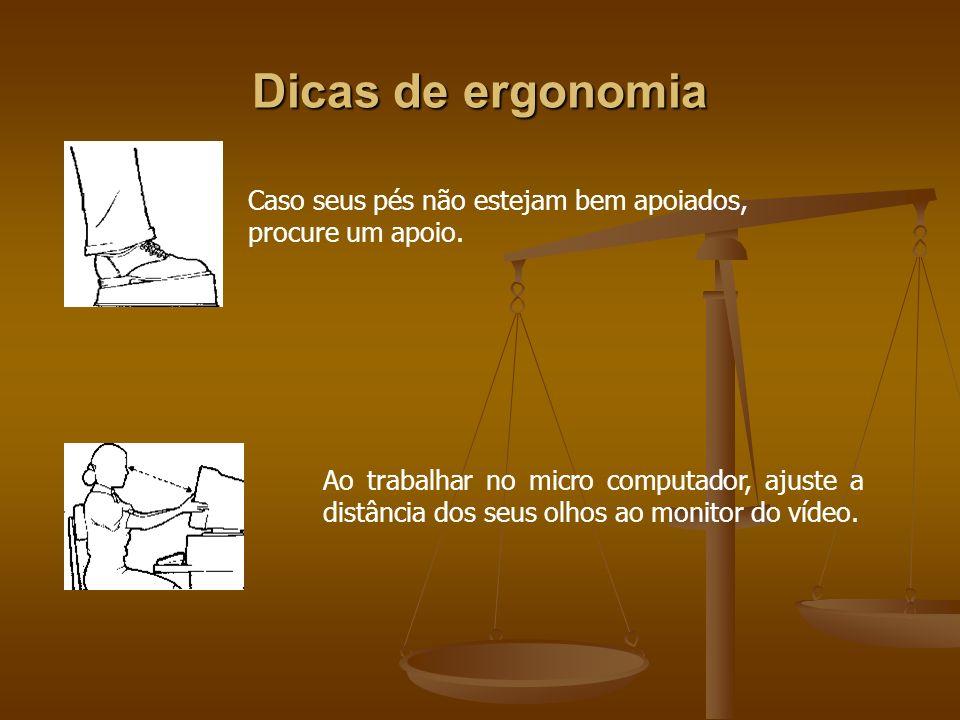 Dicas de ergonomiaCaso seus pés não estejam bem apoiados, procure um apoio.