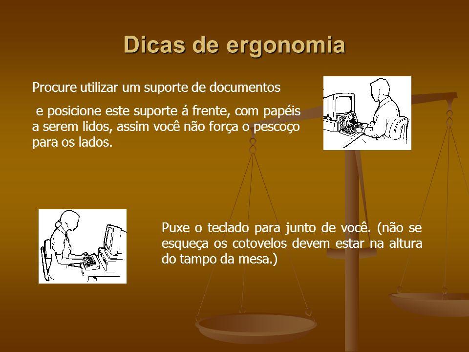 Dicas de ergonomia Procure utilizar um suporte de documentos