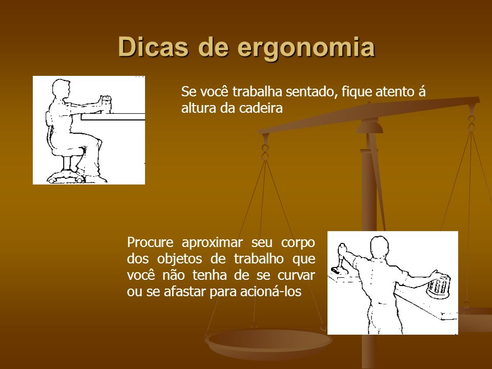 Dicas de ergonomia Se você trabalha sentado, fique atento á altura da cadeira.