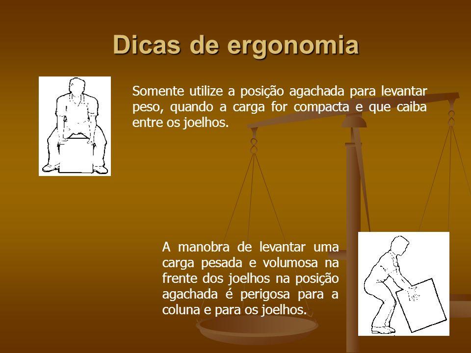 Dicas de ergonomiaSomente utilize a posição agachada para levantar peso, quando a carga for compacta e que caiba entre os joelhos.