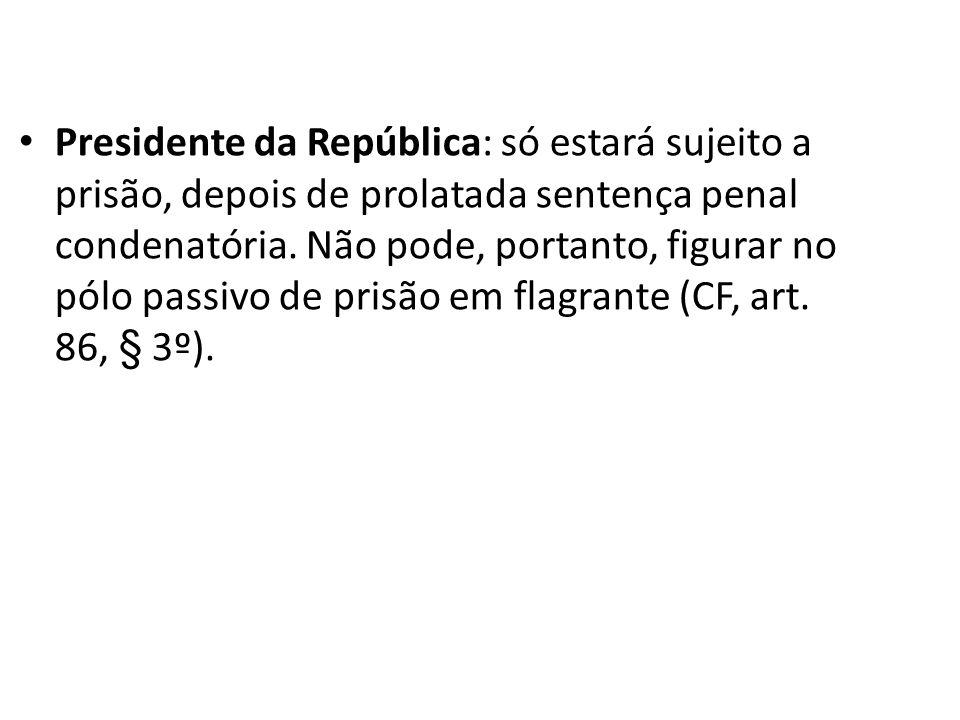 Presidente da República: só estará sujeito a prisão, depois de prolatada sentença penal condenatória.