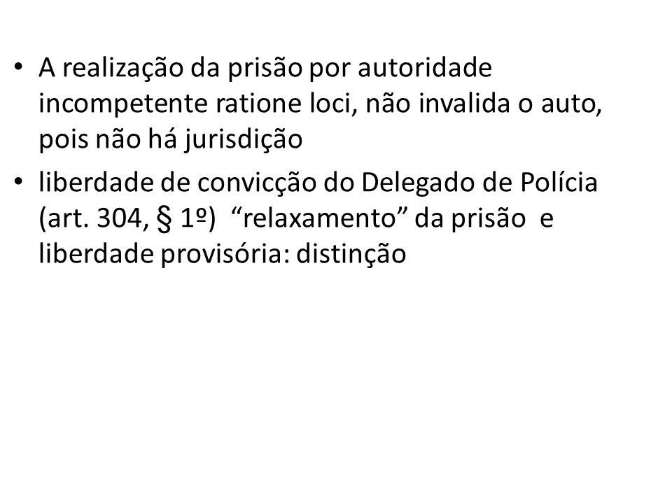 A realização da prisão por autoridade incompetente ratione loci, não invalida o auto, pois não há jurisdição