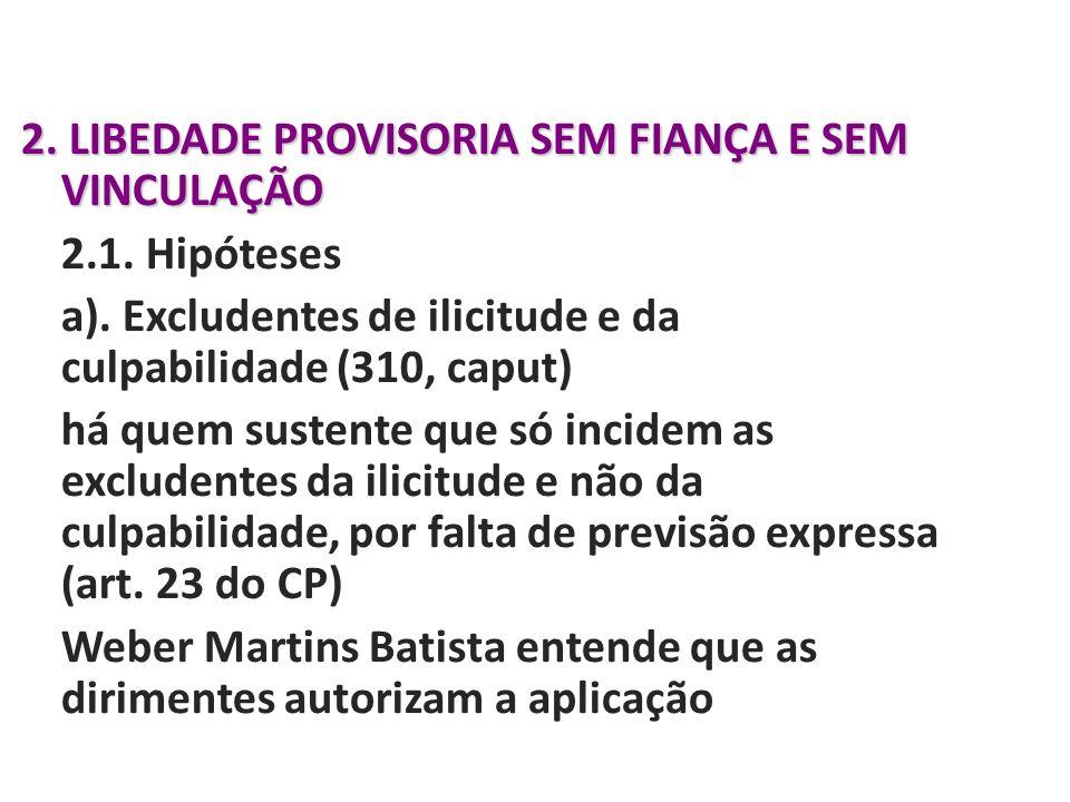 2. LIBEDADE PROVISORIA SEM FIANÇA E SEM VINCULAÇÃO 2. 1. Hipóteses a)