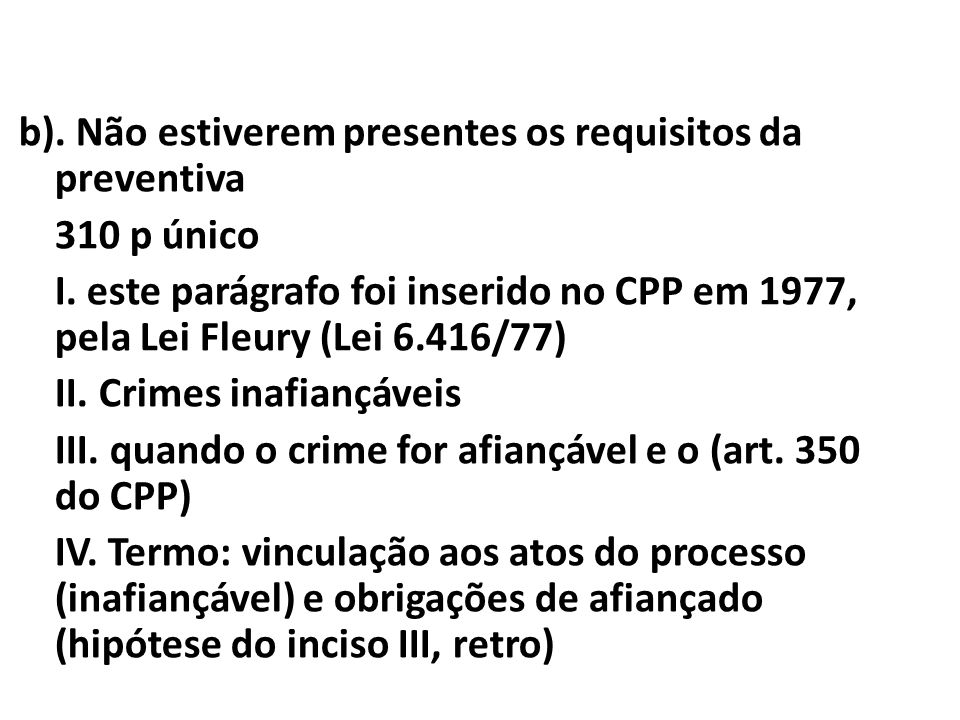 b). Não estiverem presentes os requisitos da preventiva 310 p único I