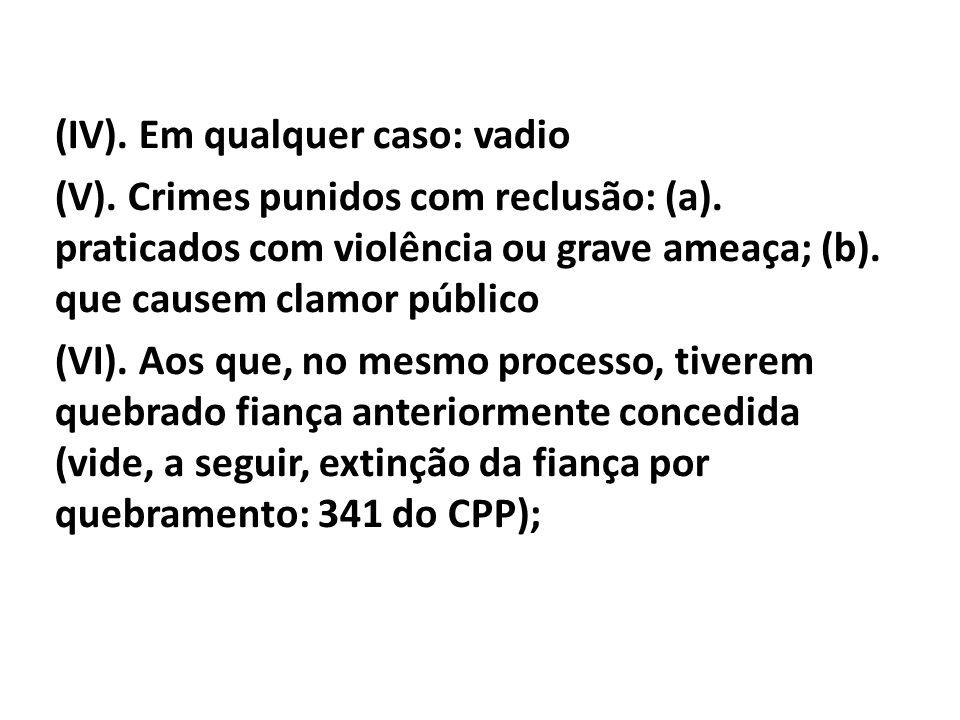 (IV). Em qualquer caso: vadio (V). Crimes punidos com reclusão: (a)