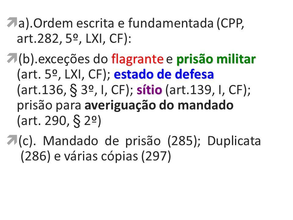 a).Ordem escrita e fundamentada (CPP, art.282, 5º, LXI, CF):