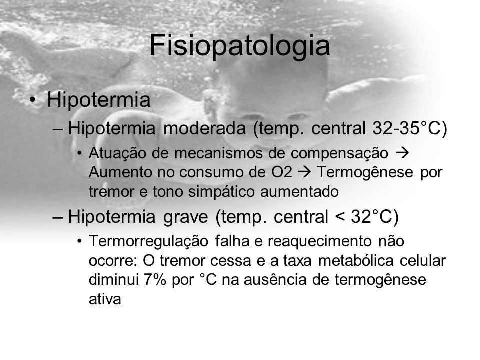 Fisiopatologia Hipotermia Hipotermia moderada (temp. central 32-35°C)