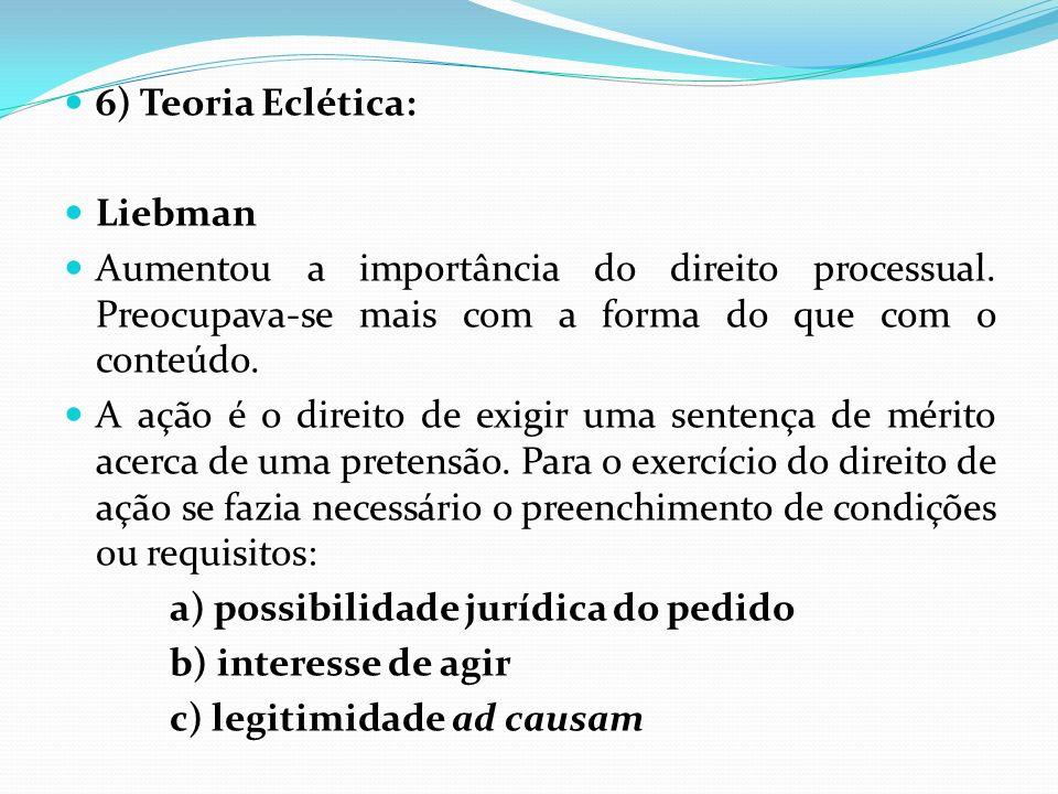 6) Teoria Eclética: Liebman. Aumentou a importância do direito processual. Preocupava-se mais com a forma do que com o conteúdo.