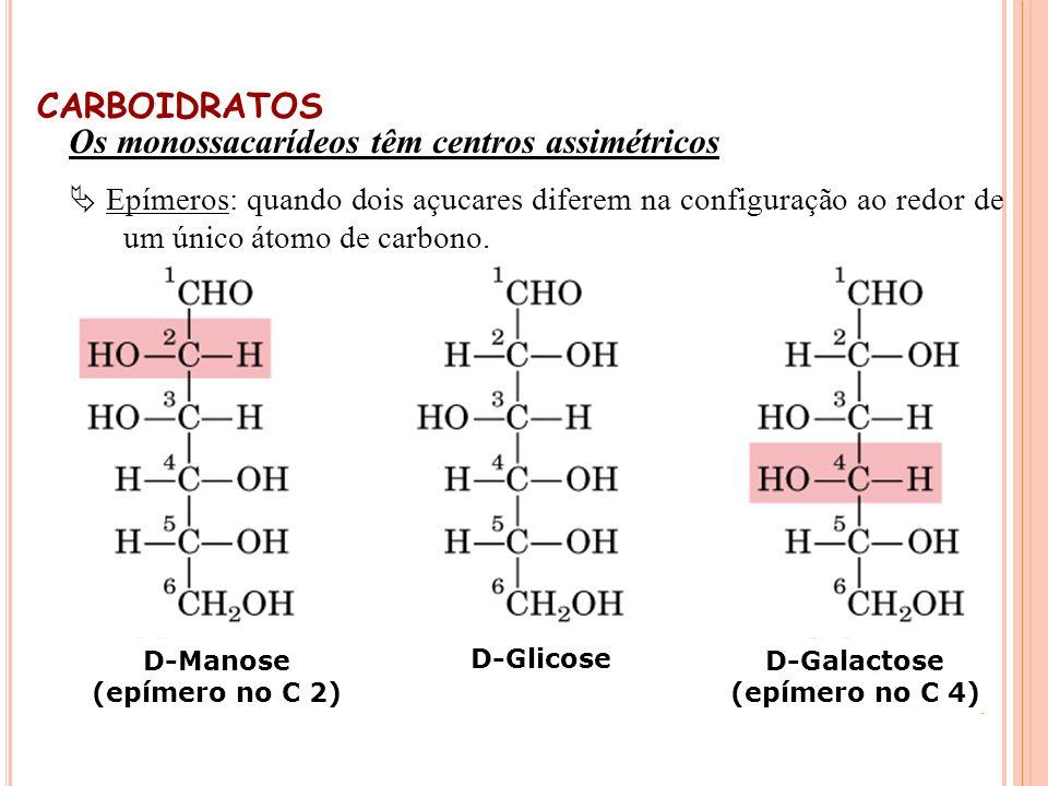 Os monossacarídeos têm centros assimétricos