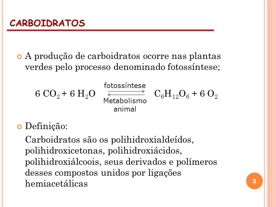 CARBOIDRATOSA produção de carboidratos ocorre nas plantas verdes pelo processo denominado fotossíntese;