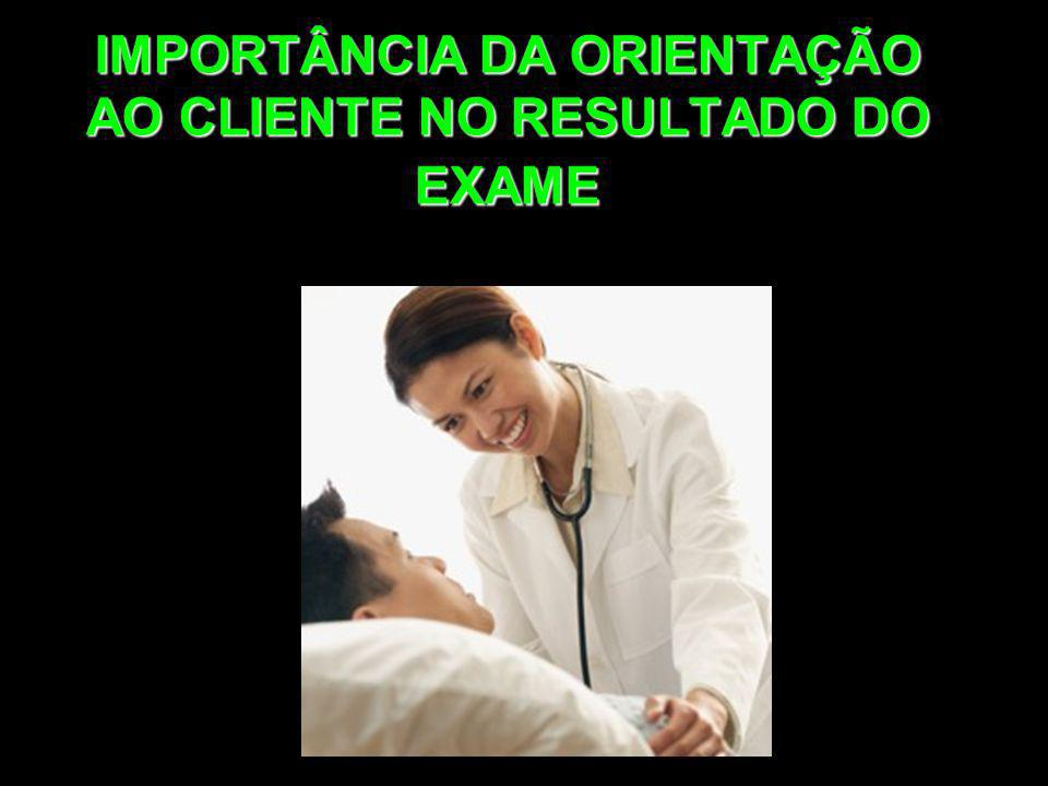 IMPORTÂNCIA DA ORIENTAÇÃO AO CLIENTE NO RESULTADO DO EXAME