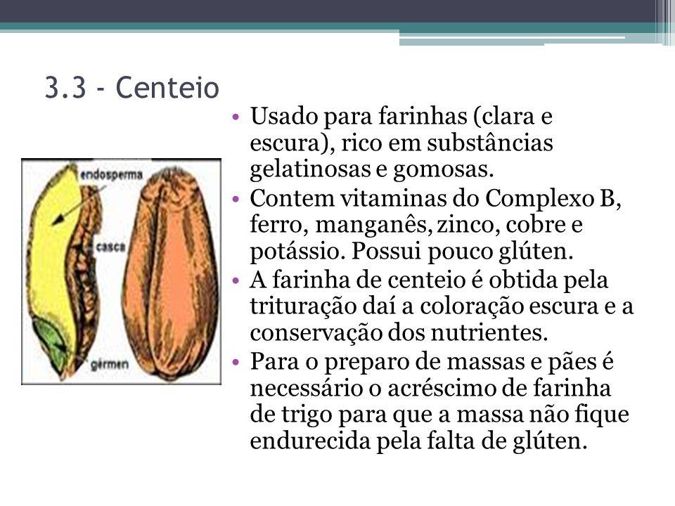 3.3 - Centeio Usado para farinhas (clara e escura), rico em substâncias gelatinosas e gomosas.