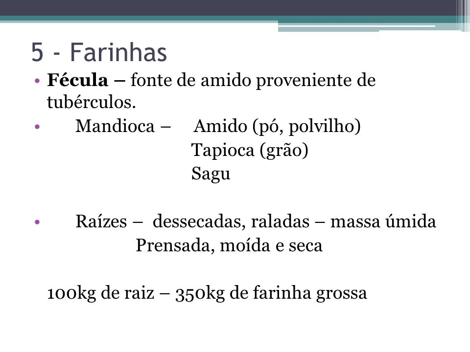 5 - Farinhas Fécula – fonte de amido proveniente de tubérculos.