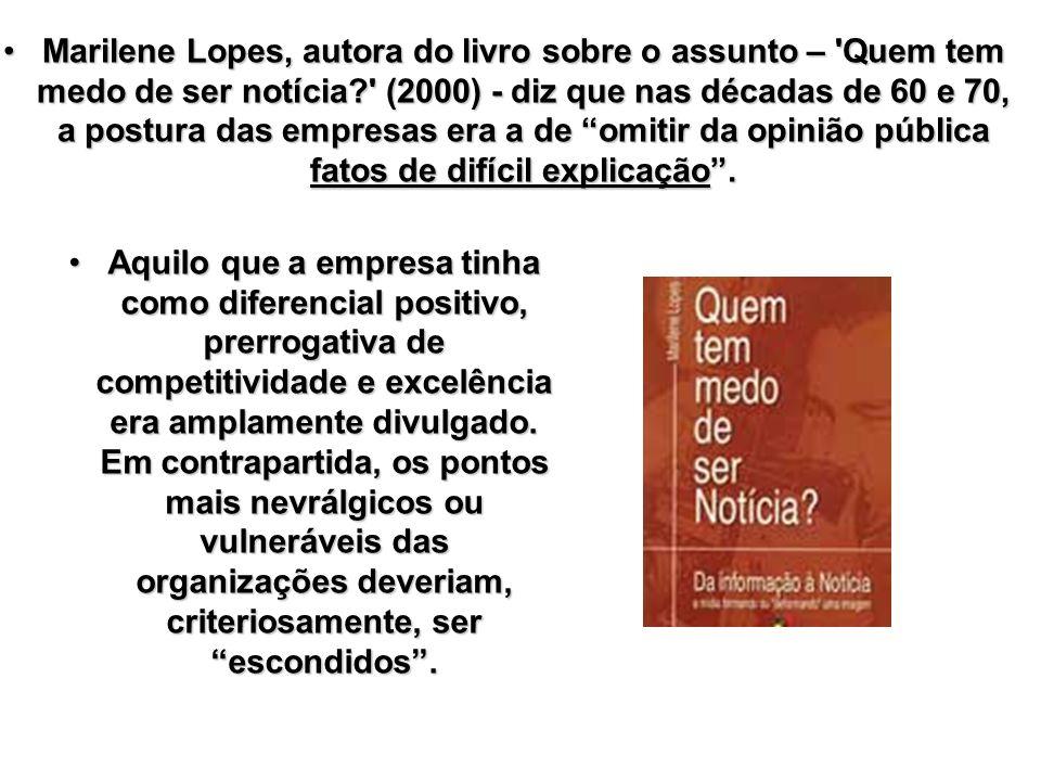 Marilene Lopes, autora do livro sobre o assunto – Quem tem medo de ser notícia (2000) - diz que nas décadas de 60 e 70, a postura das empresas era a de omitir da opinião pública fatos de difícil explicação .