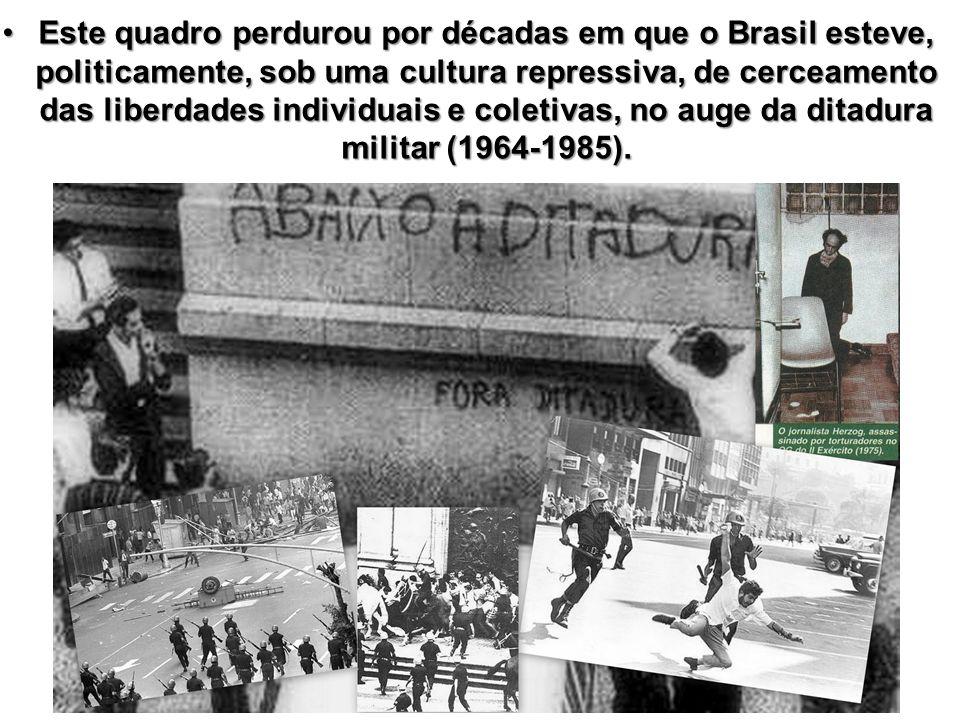 Este quadro perdurou por décadas em que o Brasil esteve, politicamente, sob uma cultura repressiva, de cerceamento das liberdades individuais e coletivas, no auge da ditadura militar (1964-1985).