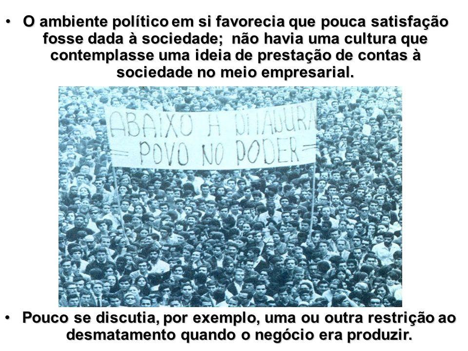 O ambiente político em si favorecia que pouca satisfação fosse dada à sociedade; não havia uma cultura que contemplasse uma ideia de prestação de contas à sociedade no meio empresarial.