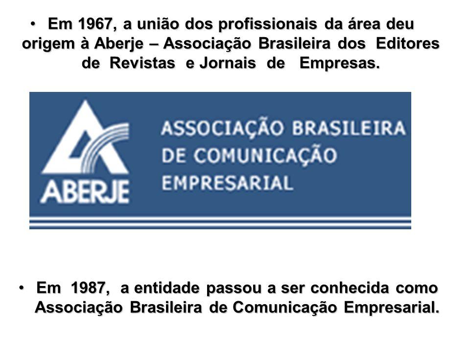 Em 1967, a união dos profissionais da área deu origem à Aberje – Associação Brasileira dos Editores de Revistas e Jornais de Empresas.