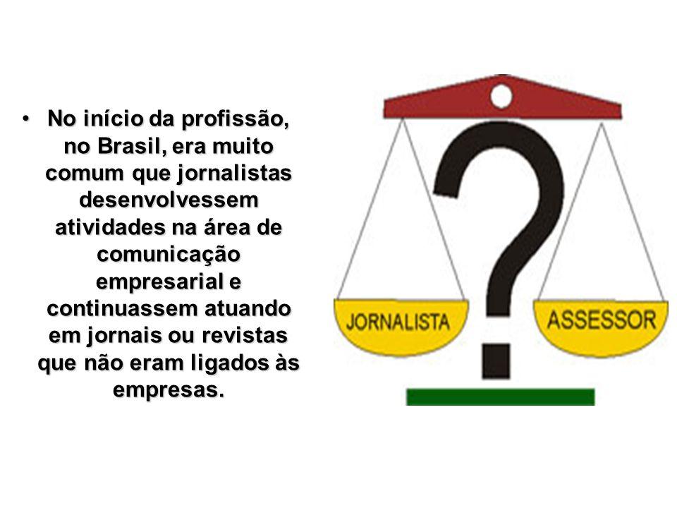 No início da profissão, no Brasil, era muito comum que jornalistas desenvolvessem atividades na área de comunicação empresarial e continuassem atuando em jornais ou revistas que não eram ligados às empresas.