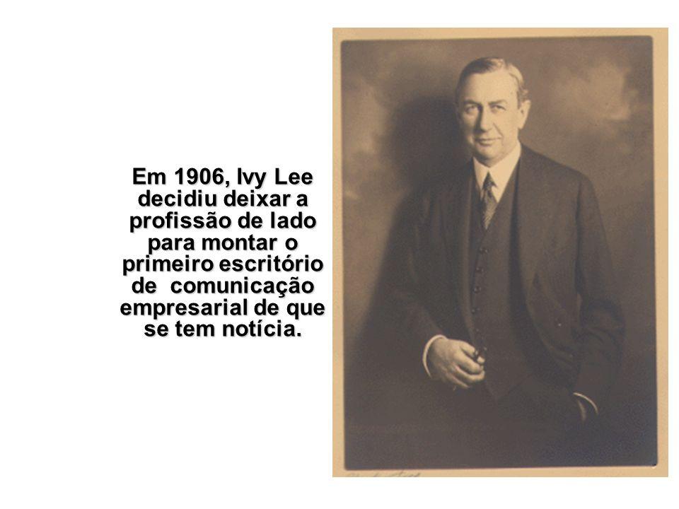 Em 1906, Ivy Lee decidiu deixar a profissão de lado para montar o primeiro escritório de comunicação empresarial de que se tem notícia.
