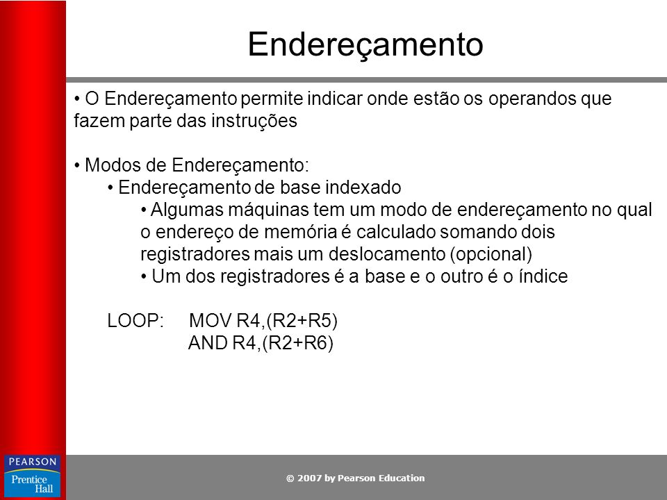 Endereçamento O Endereçamento permite indicar onde estão os operandos que fazem parte das instruções.
