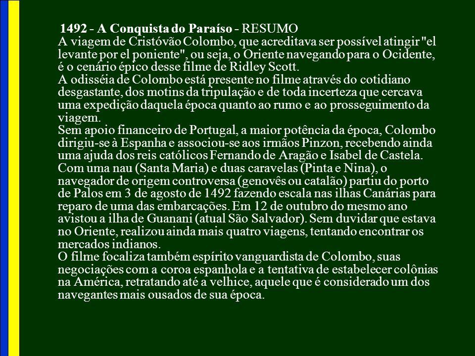 1492 - A Conquista do Paraíso - RESUMO A viagem de Cristóvão Colombo, que acreditava ser possível atingir el levante por el poniente , ou seja, o Oriente navegando para o Ocidente, é o cenário épico desse filme de Ridley Scott.
