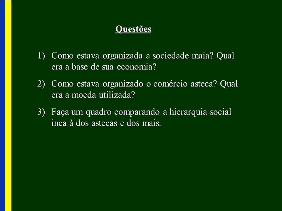 Questões Como estava organizada a sociedade maia Qual era a base de sua economia