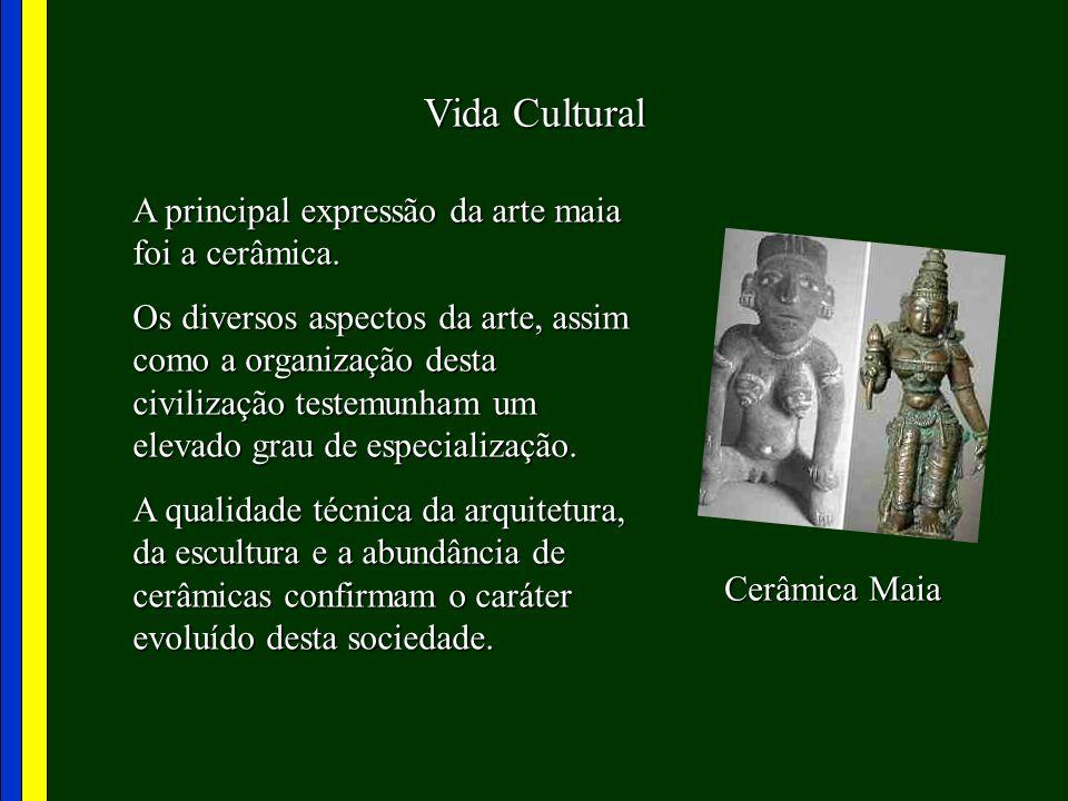 Vida Cultural A principal expressão da arte maia foi a cerâmica.
