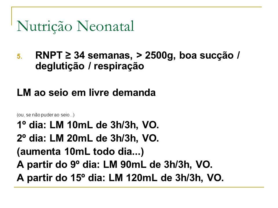 Nutrição NeonatalRNPT ≥ 34 semanas, > 2500g, boa sucção / deglutição / respiração. LM ao seio em livre demanda.