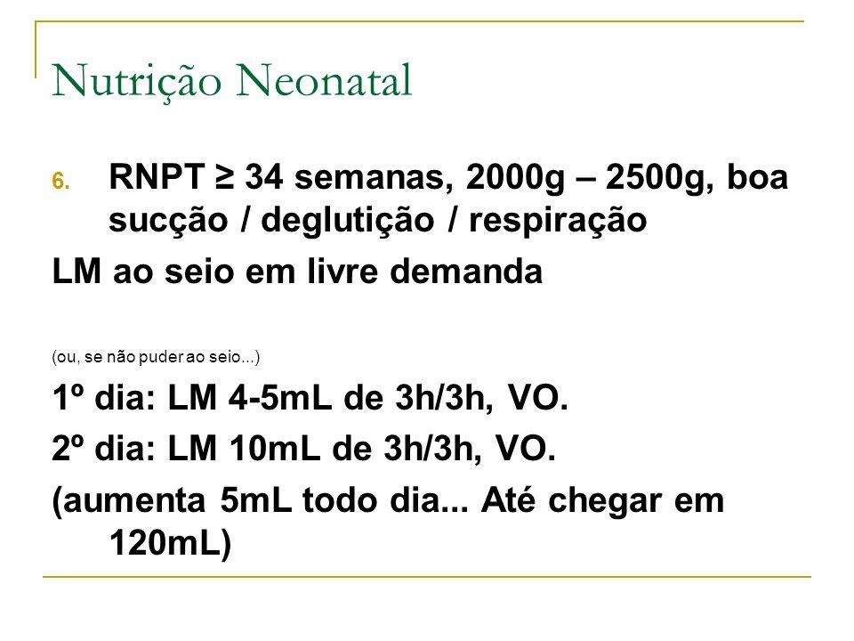 Nutrição NeonatalRNPT ≥ 34 semanas, 2000g – 2500g, boa sucção / deglutição / respiração. LM ao seio em livre demanda.