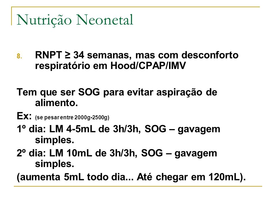 Nutrição NeonetalRNPT ≥ 34 semanas, mas com desconforto respiratório em Hood/CPAP/IMV. Tem que ser SOG para evitar aspiração de alimento.