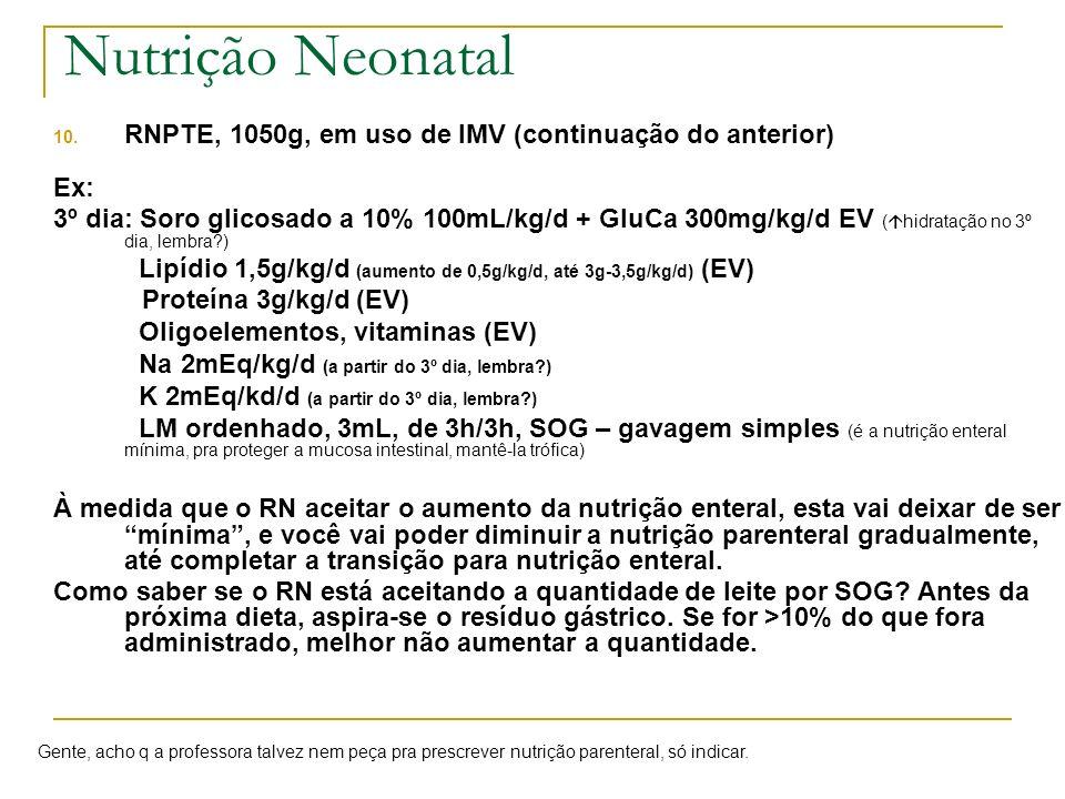 Nutrição Neonatal RNPTE, 1050g, em uso de IMV (continuação do anterior) Ex: