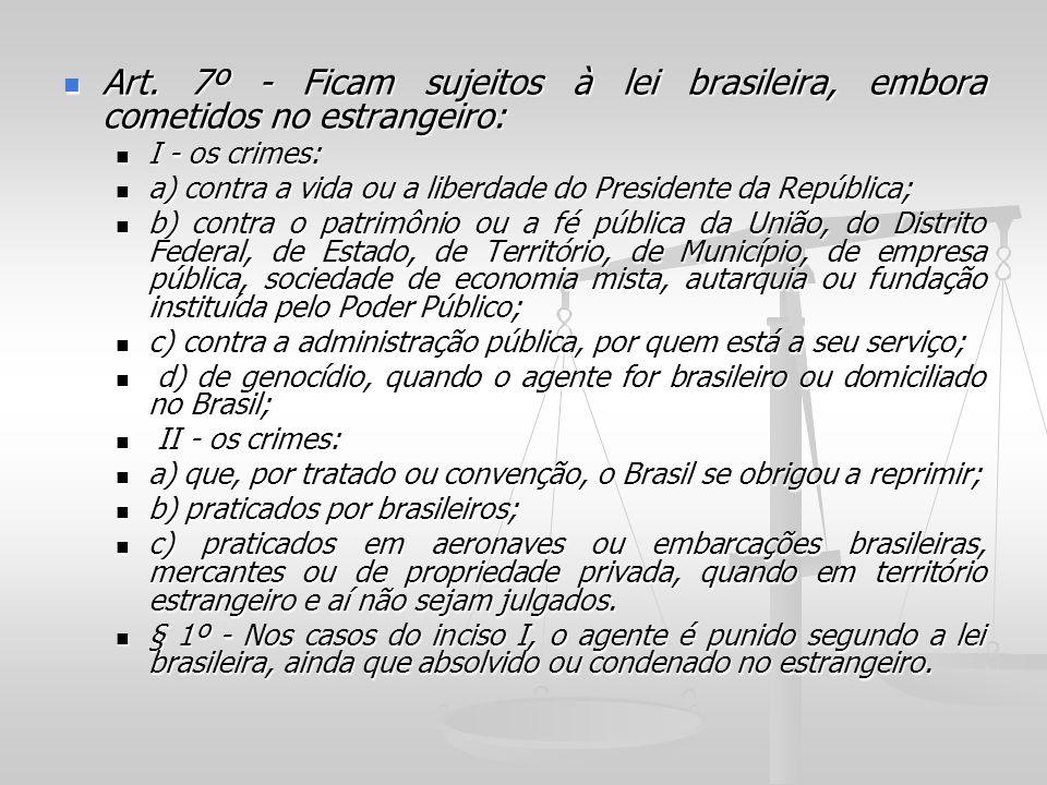 Art. 7º - Ficam sujeitos à lei brasileira, embora cometidos no estrangeiro: