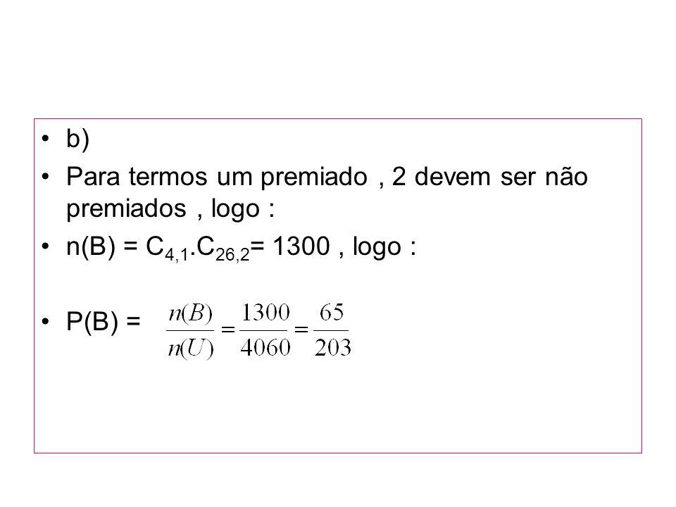 b) Para termos um premiado , 2 devem ser não premiados , logo : n(B) = C4,1.C26,2= 1300 , logo : P(B) =