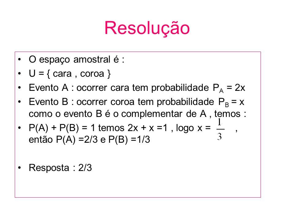 Resolução O espaço amostral é : U = { cara , coroa }