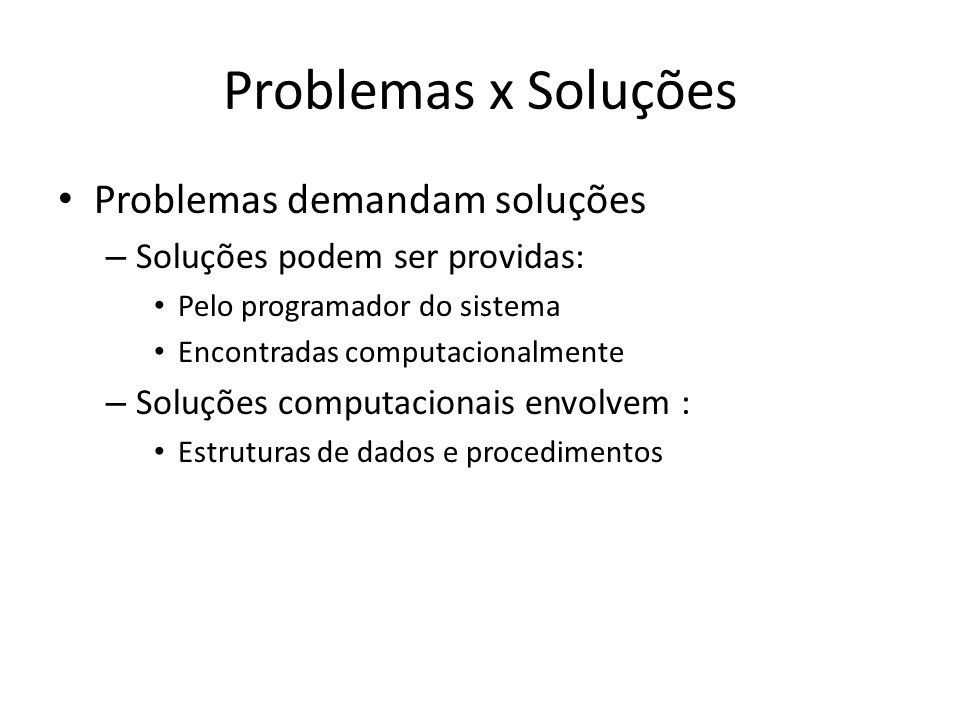Problemas x Soluções Problemas demandam soluções