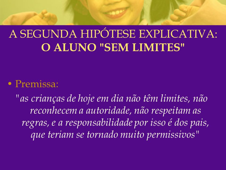 A SEGUNDA HIPÓTESE EXPLICATIVA: O ALUNO SEM LIMITES