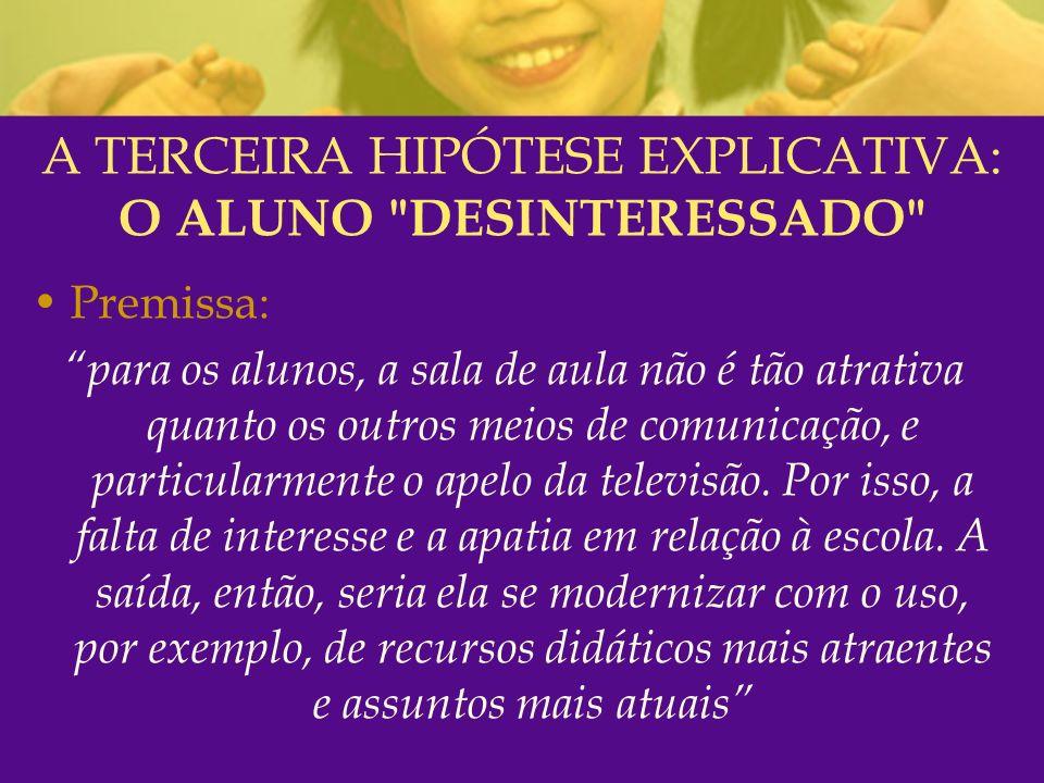 A TERCEIRA HIPÓTESE EXPLICATIVA: O ALUNO DESINTERESSADO