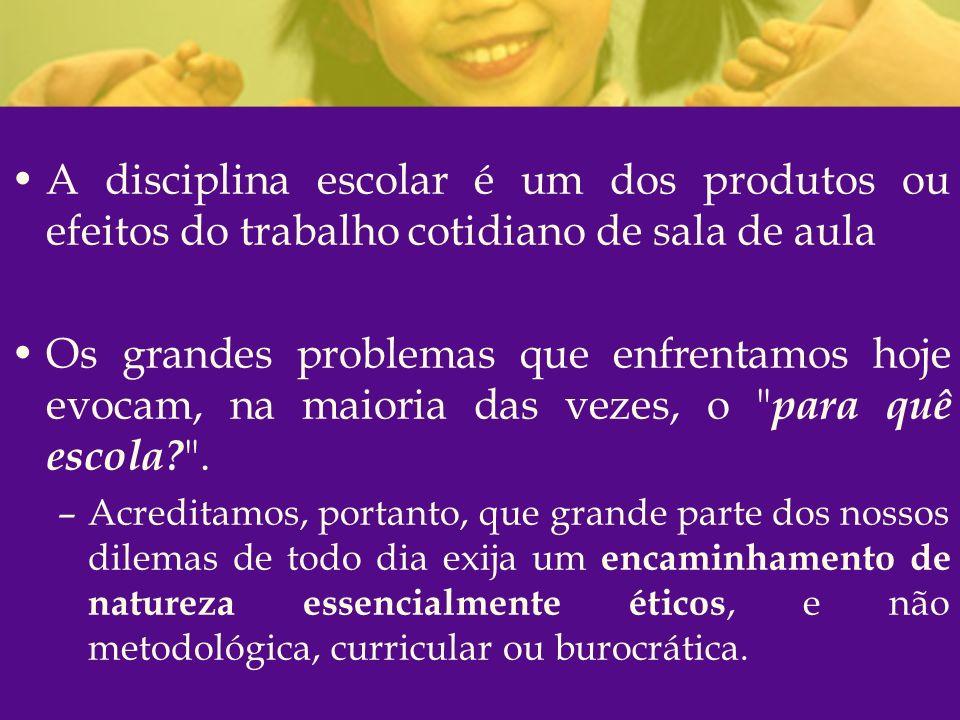 A disciplina escolar é um dos produtos ou efeitos do trabalho cotidiano de sala de aula