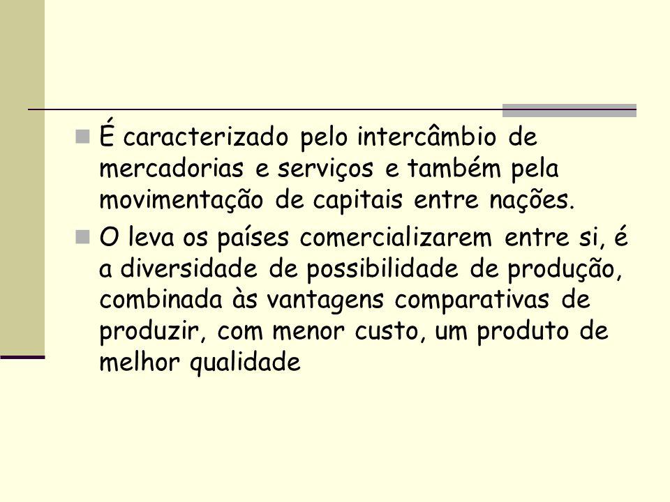 É caracterizado pelo intercâmbio de mercadorias e serviços e também pela movimentação de capitais entre nações.