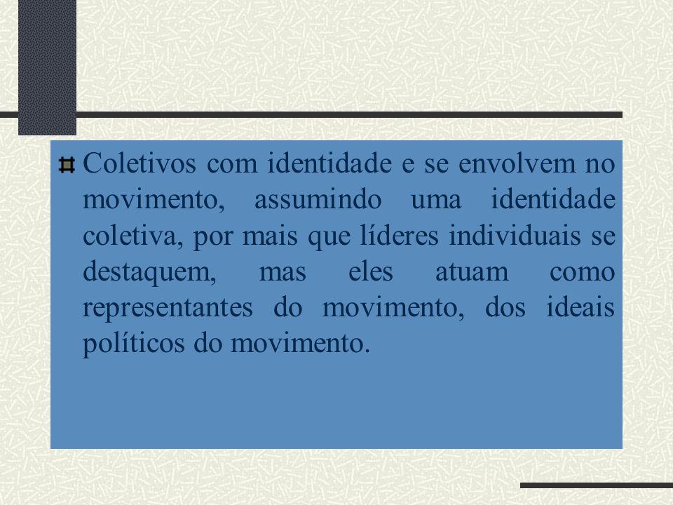 Coletivos com identidade e se envolvem no movimento, assumindo uma identidade coletiva, por mais que líderes individuais se destaquem, mas eles atuam como representantes do movimento, dos ideais políticos do movimento.
