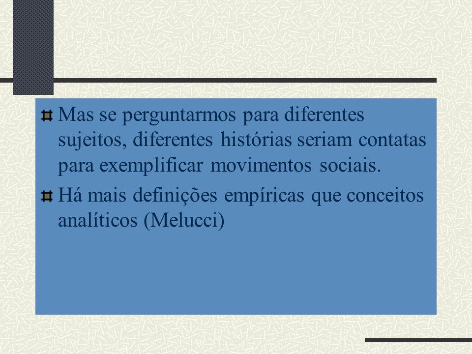 Mas se perguntarmos para diferentes sujeitos, diferentes histórias seriam contatas para exemplificar movimentos sociais.