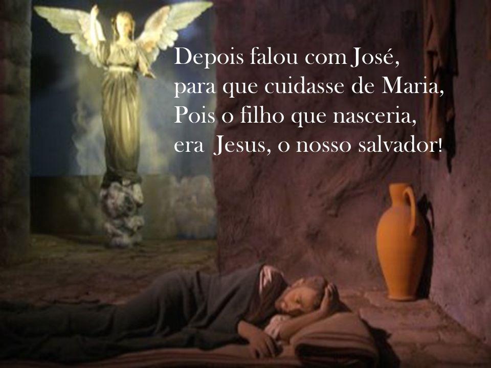 Depois falou com José, para que cuidasse de Maria,