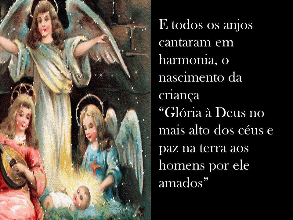 E todos os anjos cantaram em harmonia, o nascimento da criança