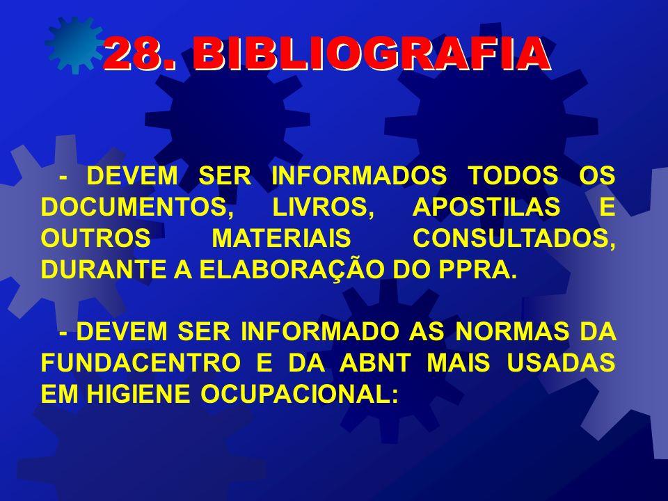 28. BIBLIOGRAFIA- DEVEM SER INFORMADOS TODOS OS DOCUMENTOS, LIVROS, APOSTILAS E OUTROS MATERIAIS CONSULTADOS, DURANTE A ELABORAÇÃO DO PPRA.