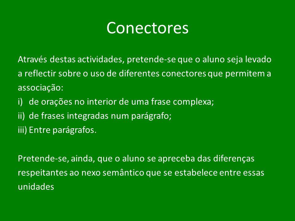 Conectores Através destas actividades, pretende-se que o aluno seja levado. a reflectir sobre o uso de diferentes conectores que permitem a.