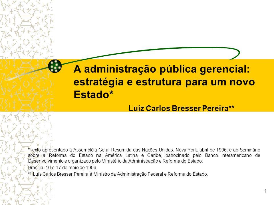 A administração pública gerencial: estratégia e estrutura para um novo Estado* Luiz Carlos Bresser Pereira**