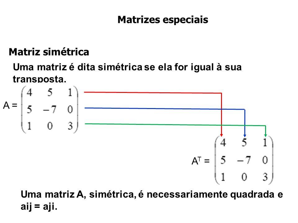 Matrizes especiais Matriz simétrica. Uma matriz é dita simétrica se ela for igual à sua transposta.